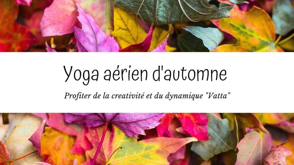 Yoga Aérien – créativité et liberté du dosha vatta – 21 sept 17h-18h45